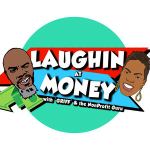 "Laughing at Money with ""GRIFF"" & the Non-Profit Guru"