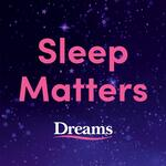 Sleep Matters from Dreams