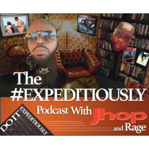 The #EXPEDITIOUSLY Podcast with Jermaine Hopkins and Rage