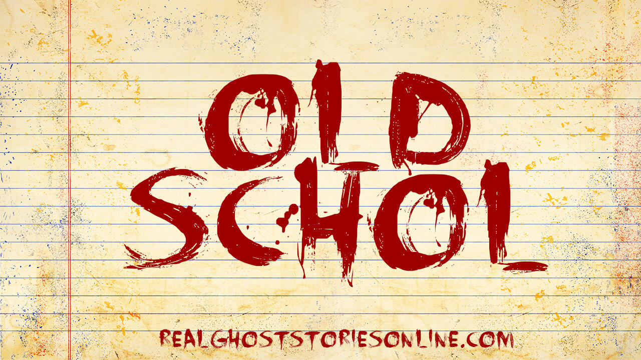 Old School | Haunted, Paranormal, Supernatural – Real Ghost