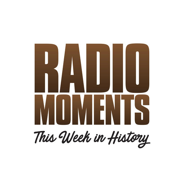 RadioMoments - This Week in History