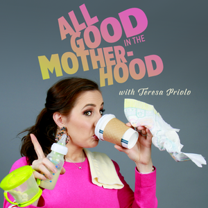 All Good In The Motherhood with Teresa Priolo