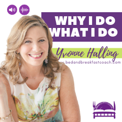 1: Why I Do What I Do - Bed and Breakfast Coach Yvonne Halling