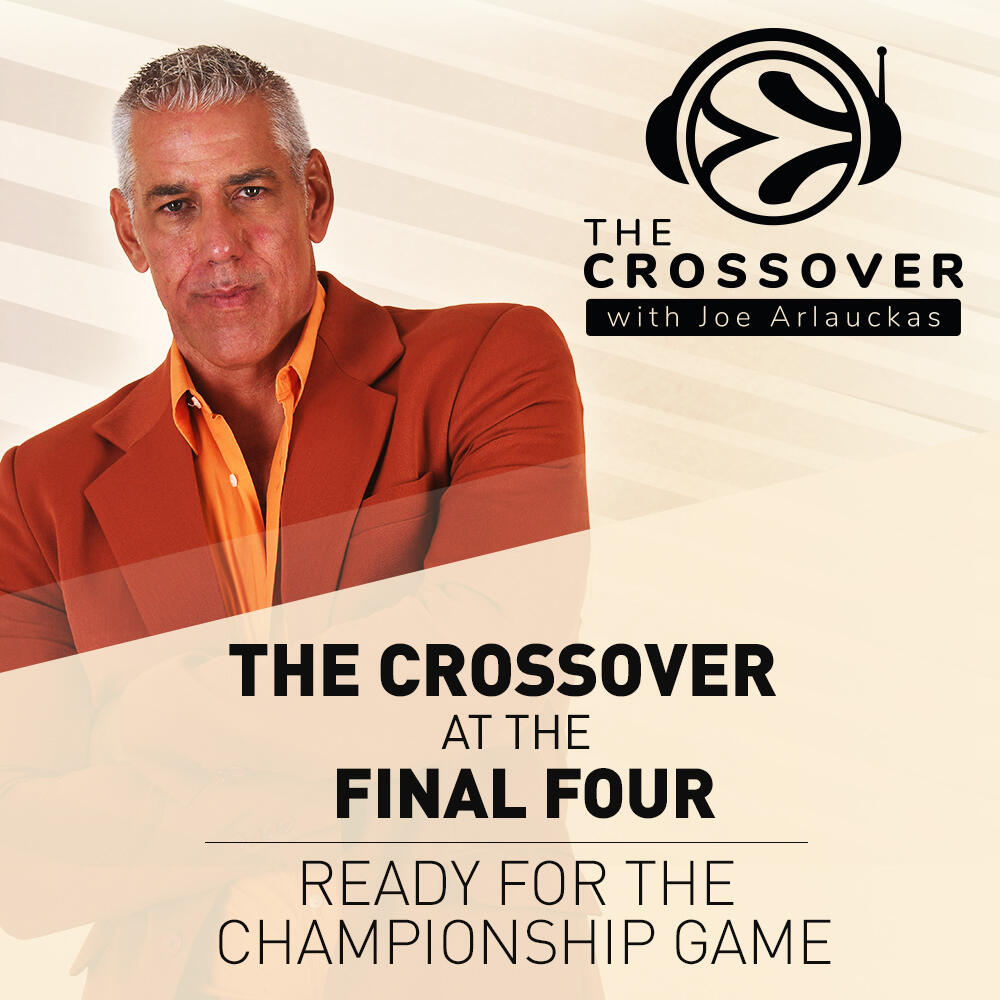THE CROSSOVER AT THE FINAL FOUR: READY FOR THE CHAMPIONSHIP GAME