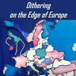 Dithering on the Edge of Europe