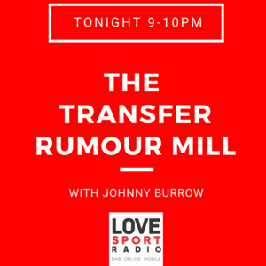 The Transfer Rumour Mill on Love Sport