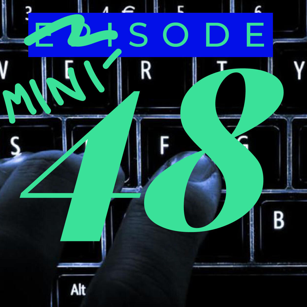 48: Minisode + Special Announcement