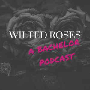 Wilted Roses: A Bachelor Podcast