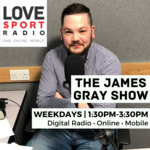 The James Gray Show on Love Sport Radio