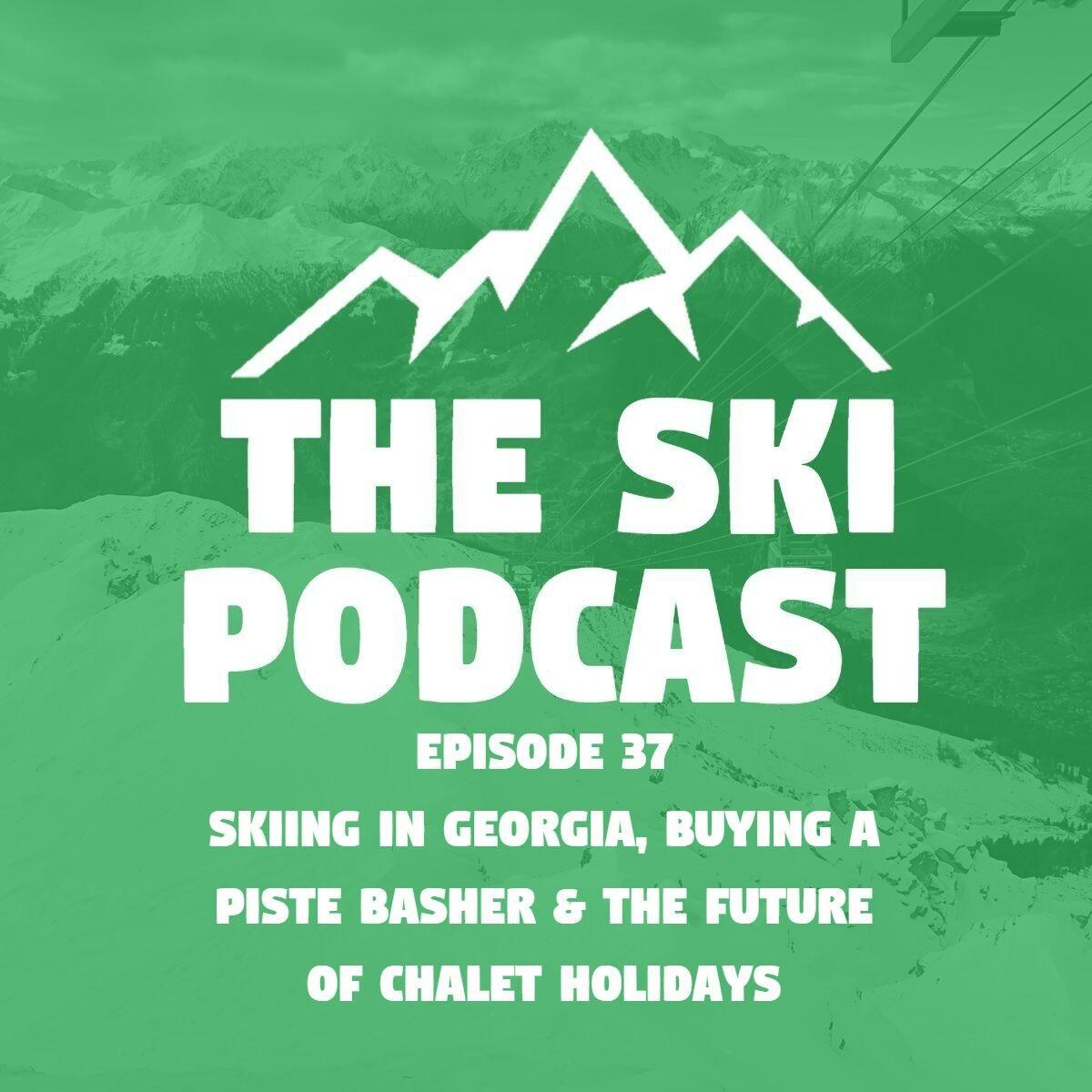 37: Skiing in Georgia, Buying a Piste Basher & the Future of Chalet Holidays