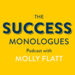 The Success Monologues with Molly Flatt