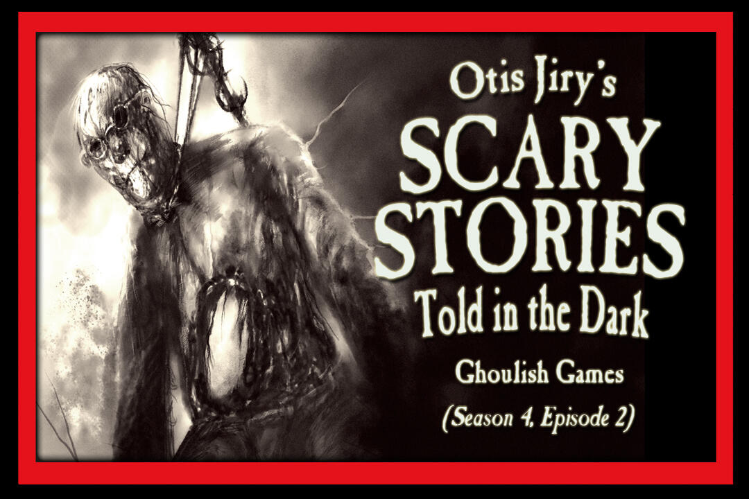 """2: S4E02 – """"Ghoulish Games"""" – Scary Stories Told in the Dark"""