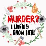 Murder? I Hardly Know Her