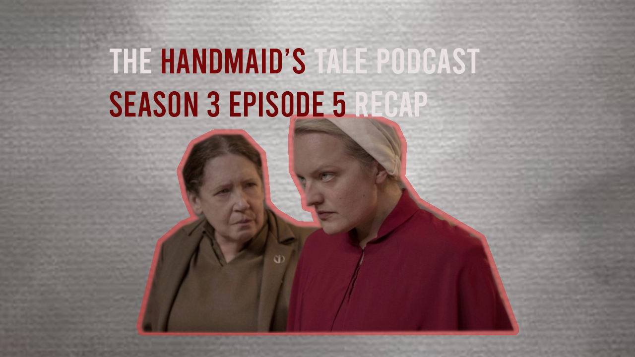 Audioboom / The Handmaid's Tale Podcast Season 3 Episode 5 Recap
