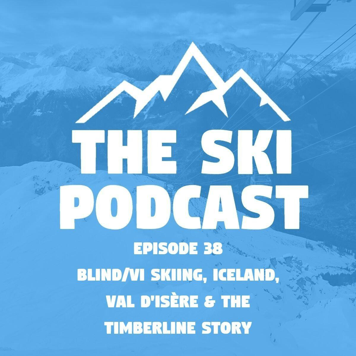 38: Blind Skiing, Heliskiing in Iceland, Val d'Isère & the Timberline story