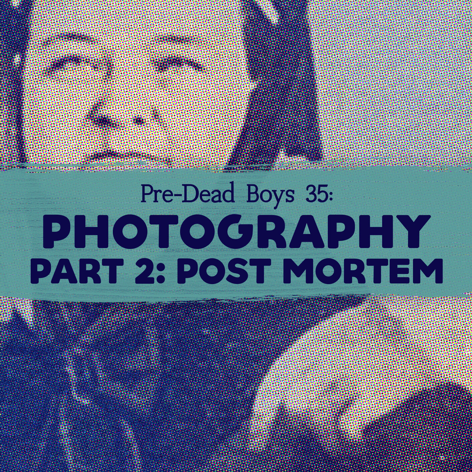 35: Photography Part 2: Post Mortem