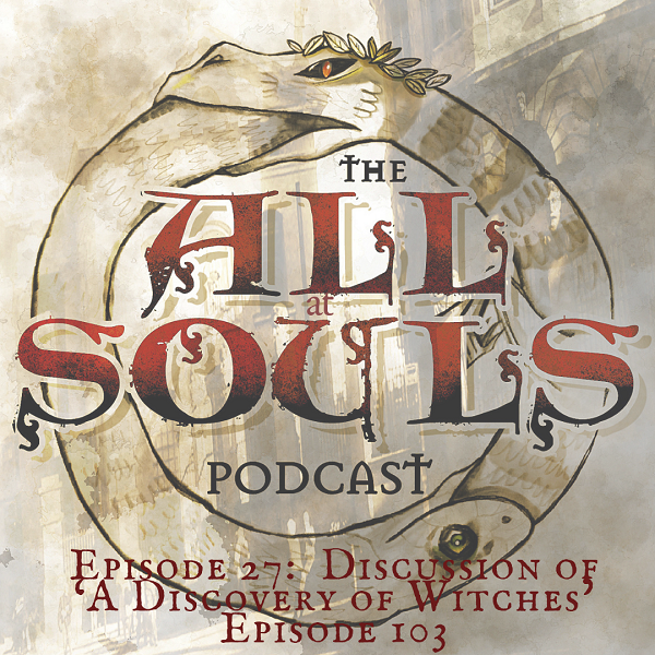 27: Discussion of 'A Discovery of Witches' Episode 103