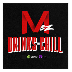 Mez Drinks And Chill