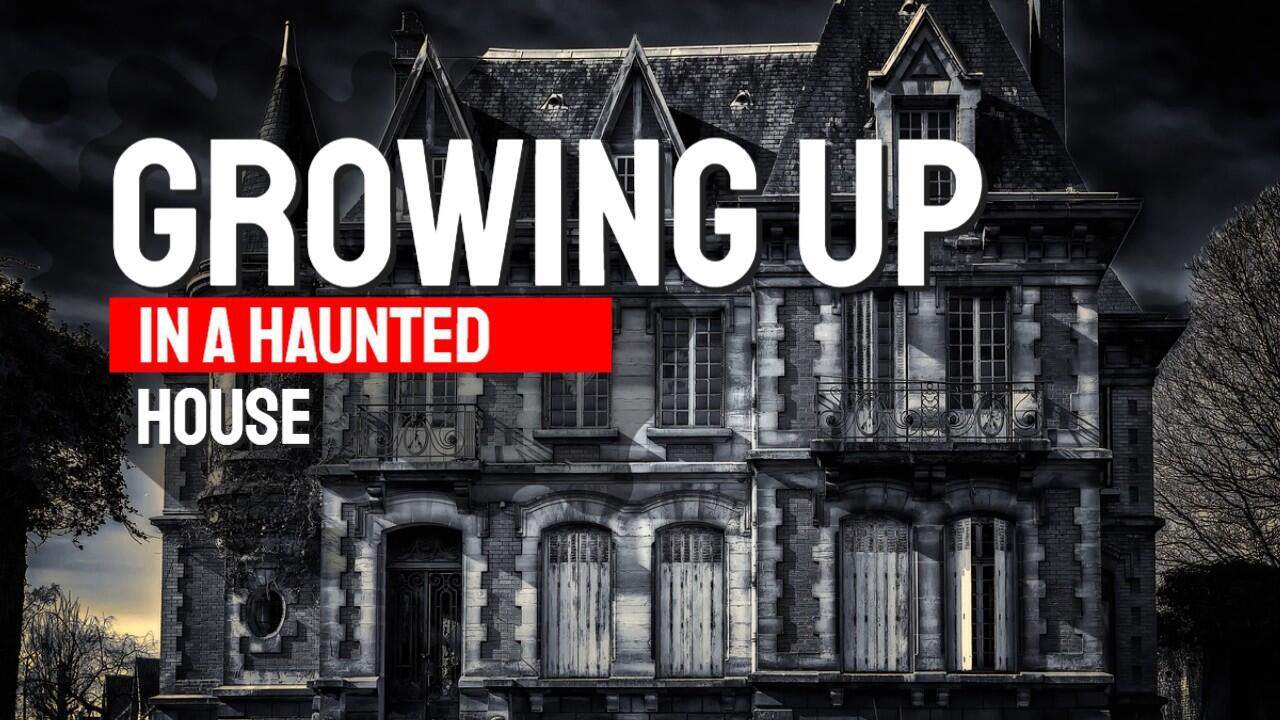 Growing Up In A Haunted House