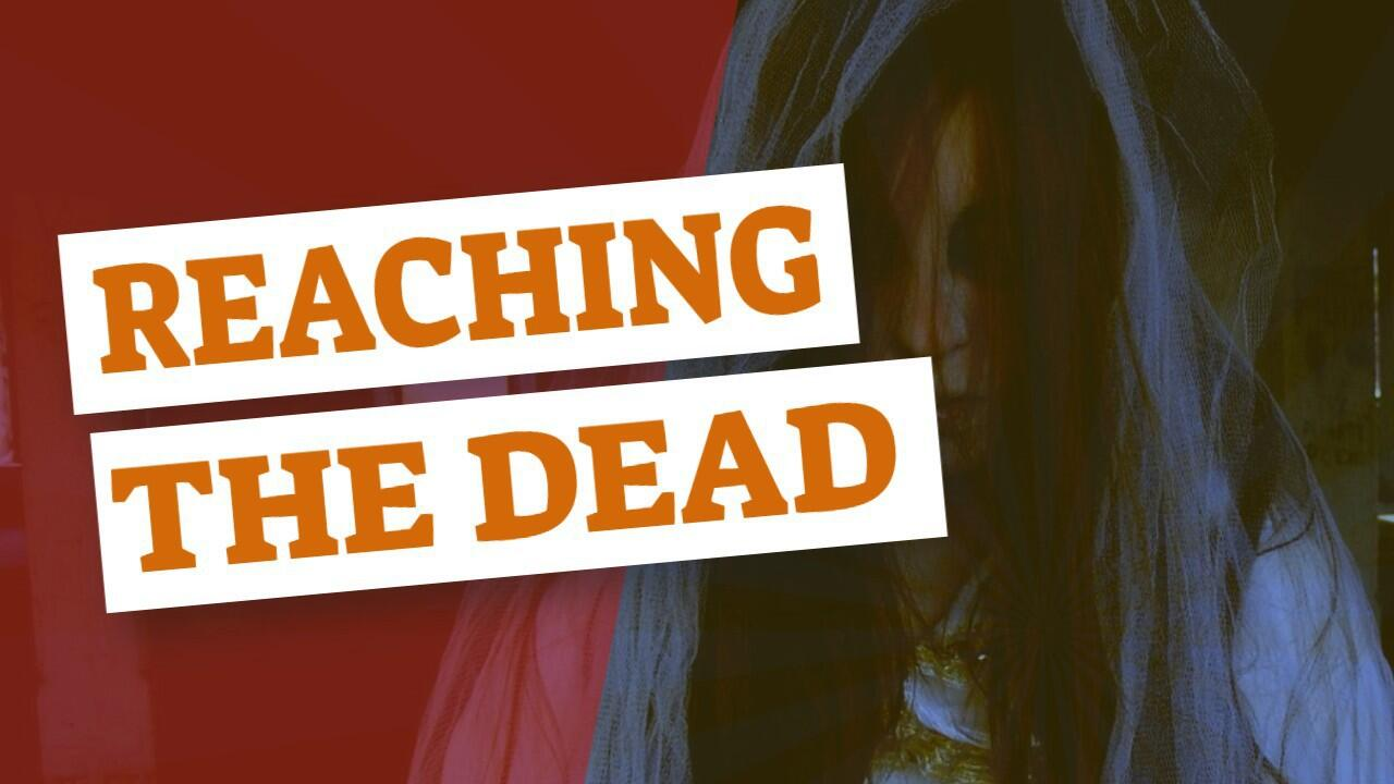 Reaching The Dead | How To Communicate With Spirits