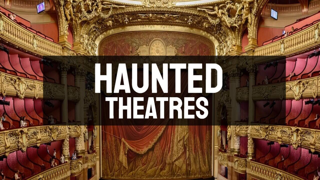 Haunted Theaters | True Stories of The Most Haunted Theaters