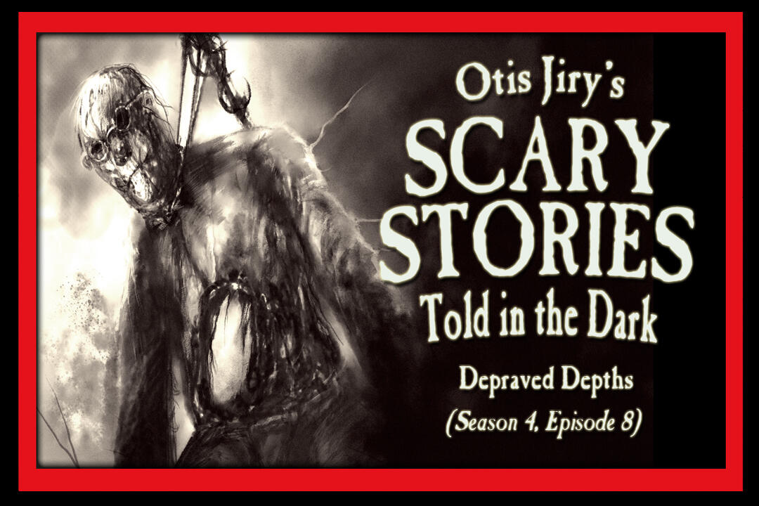 """8: S4E08 – """"Depraved Depths"""" – Scary Stories Told in the Dark"""