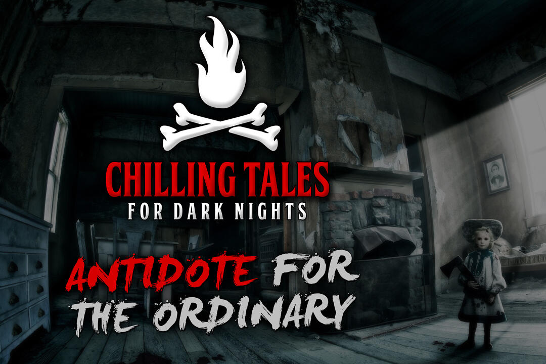 11:  Antidote for the Ordinary – Chilling Tales for Dark Nights