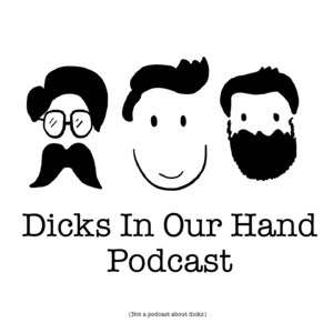 Dicks In Our Hand Podcast