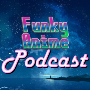 Funky Anime Podcast