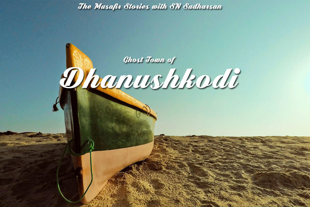 68: Ghost town of Dhanushkodi with SN Sudharsan