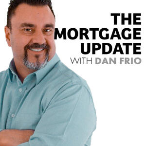 The Mortgage Update with Dan Frio Podcast