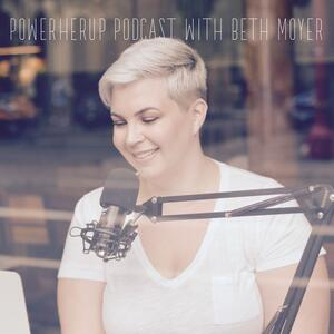 PowerHerUp Podcast with Beth Moyer