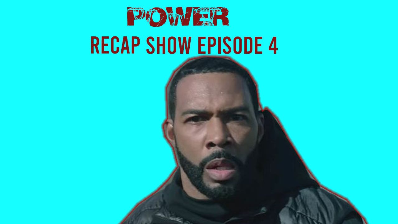 The 'Power' Recap Show — Episode 4