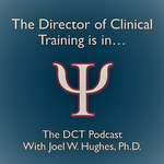 The Director of Clinical Training Podcast with Joel W. Hughes, Ph.D.
