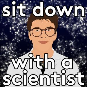 Sit Down With a Scientist
