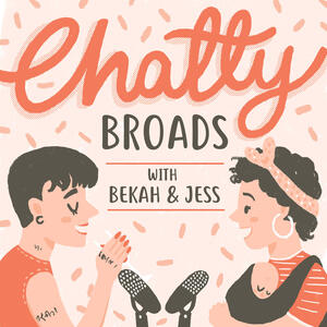 Chatty Broads with Bekah and Jess