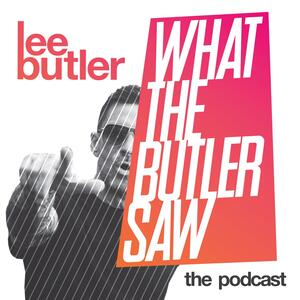What the Butler Saw: Lee Butler 'The Podcast'
