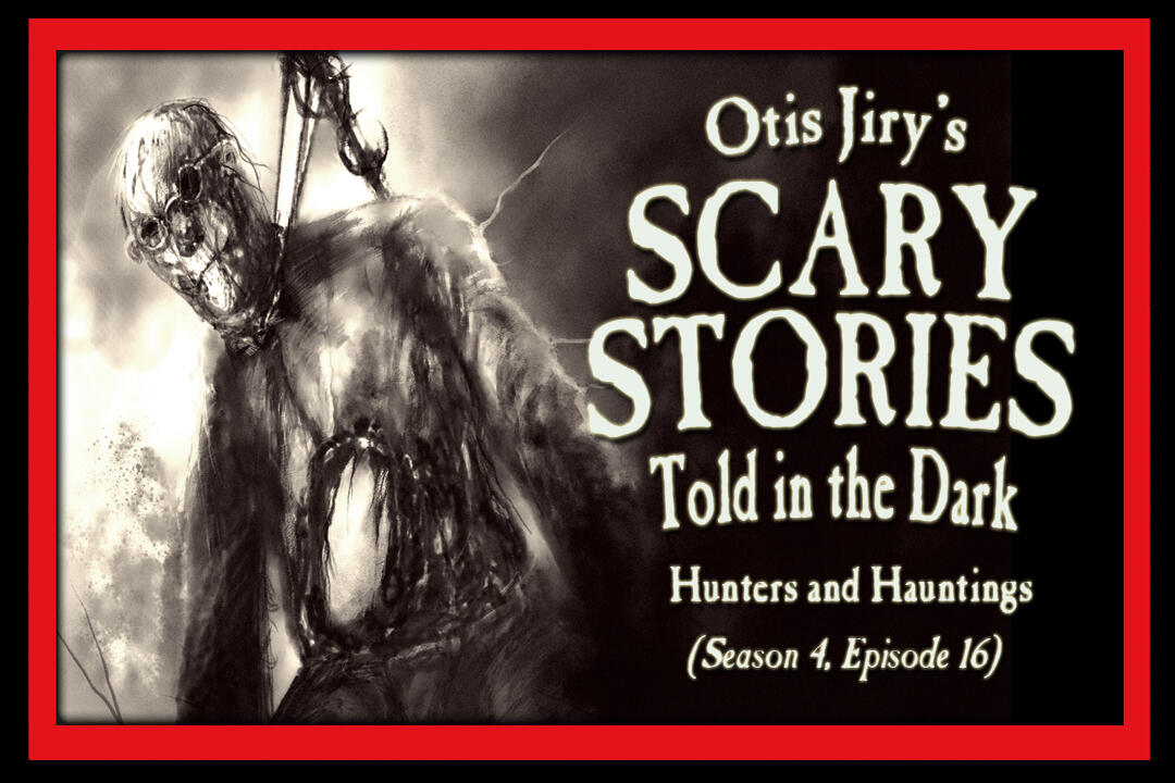 """16: S4E16 – """"Hunters and Hauntings"""" – Scary Stories Told in the Dark"""