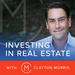 ClaytonMorris-Podcast-03-InvestingInRealEstate