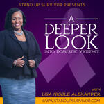 A Deeper Look - Into Domestic Violence w/ Lisa Nicole Alexander