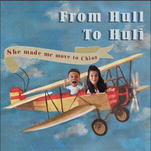 From Hull to Huli: She Made Me Move to China