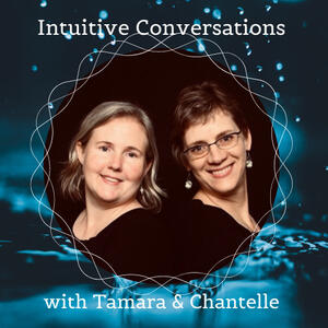 Intuitive Conversations with Tamara & Chantelle