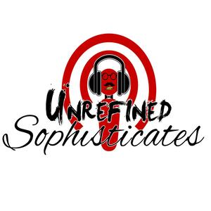 The Unrefined Sophisticates Podcast