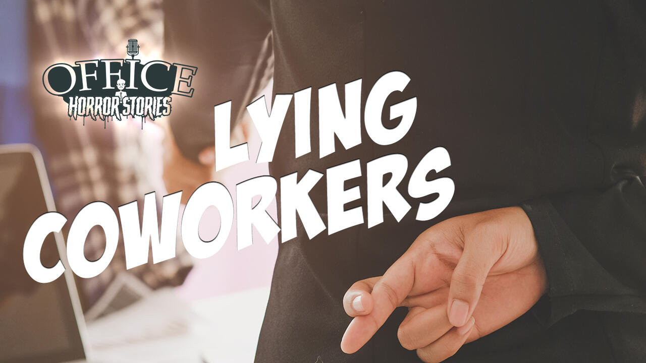 9: Lying Co-Workers | Office Horror Stories