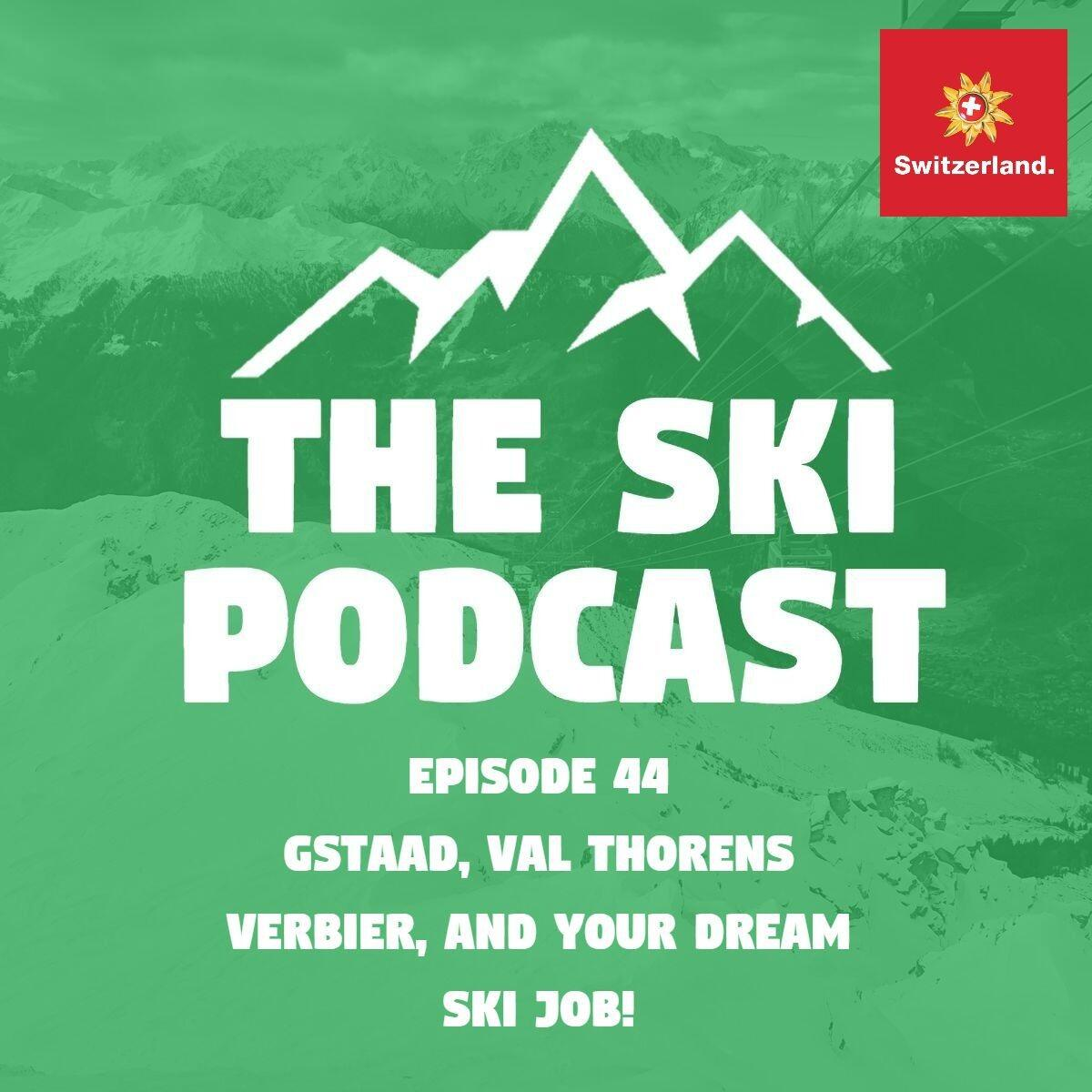 44: Gstaad, Val Thorens, Verbier, and your dream ski job!