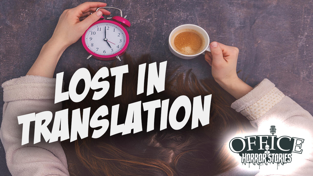 13: Lost In Translation | Office Horror Stories