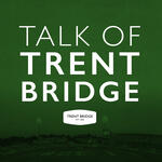 The Talk Of Trent Bridge Podcast