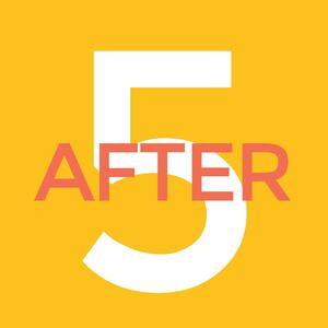 After Five Podcast