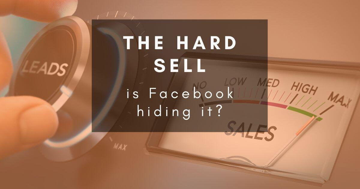 39: Is Facebook throttling hard-selling posts and ads?