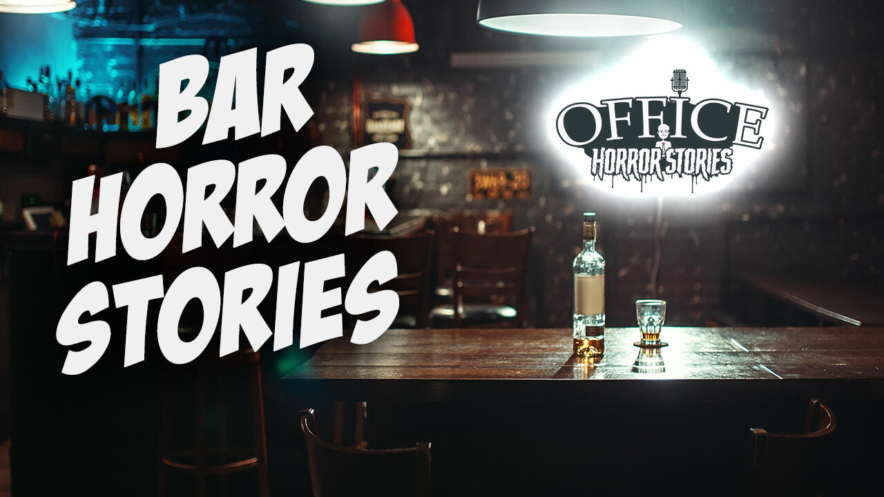 18: Bar Horror Stories | Office Horror Stories